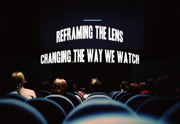 Reframing the Lens—Changing the Way We Watch